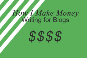 How I Make Money Writing for Blogs